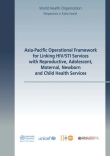 Asia-Pacific Operational Framework for Linking HIV/STI Services with Reproductive, Adolescent, Maternal, Newborn and Child Health Services