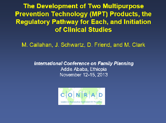 The Development of Two Multipurpose Prevention Technology (MPT) Products, the Regulatory Pathway for Each, and the Initiation of Clinical Studies