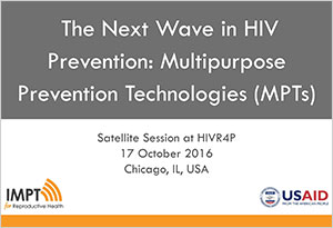 The Next Wave in HIV Prevention: Multipurpose Prevention Technologies (MPTs)